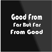 Générique Good from Far But Far from Good Quote