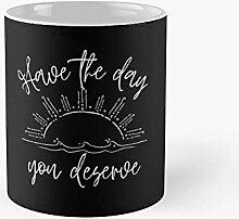 Have The Day You Deserve Sunrise Dark Design