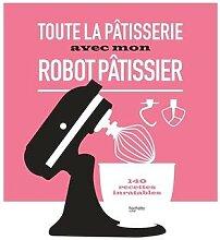 Livre Toute la pâtisserie avec mon robot