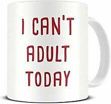 N\A Je ne Peux Pas Adulte Aujourd'hui - Humour